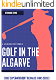 Golf in the Algarve: A murder (Chief Superintendent Bernard Johns Book 1)