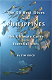 The 50 Best Dives in the Philippines: The Ultimate Guide to the Essential Sites