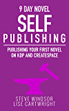 Nine Day Novel-Self Publishing: Publishing Your First Novel on KDP and CreateSpace (Writing Fiction Novels Book 5) (English Edition)