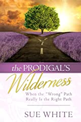 """The Prodigal's Wilderness: When the """"Wrong"""" Path Really Is the Right Path Paperback"""