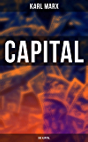 Capital (Das Kapital): Vol. 1-3: Complete Edition - Including The Communist Manifesto, Wage-Labour and Capital, & Wages, Price and Profit