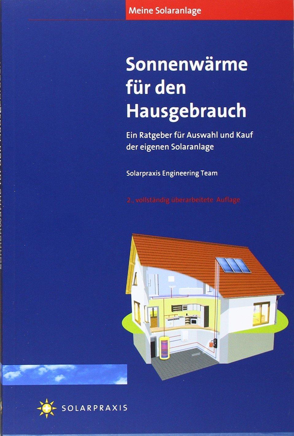 Meine Solaranlage: Sonnenwärme für den Hausgebrauch: Ein Ratgeber für Auswahl und Kauf der eigenen Solaranlage