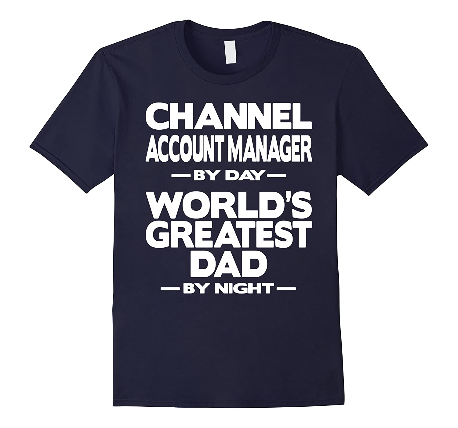 Channel Account Manager Worlds Greatest Dad T-Shirt-TD