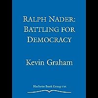 Ralph Nader: Battling for Democracy (English Edition)