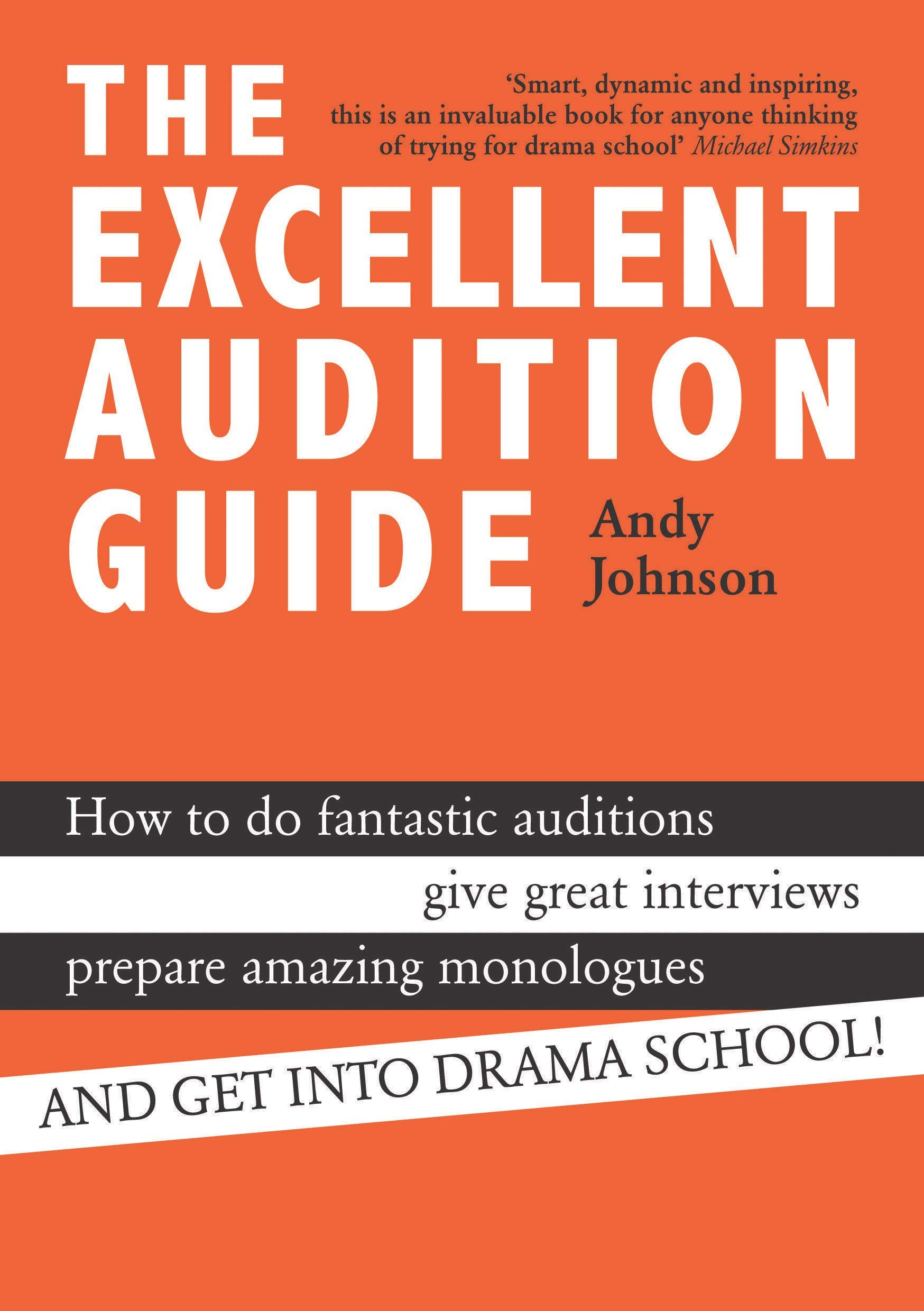 The Excellent Audition Guide How to do fantastic auditions, give great  interviews, prepare amazing monologues and get into drama school:  Amazon.co.uk: Andy ...