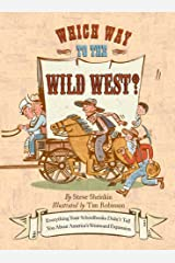 Which Way to the Wild West?: Everything Your Schoolbooks Didn't Tell You About Westward Expansion Kindle Edition