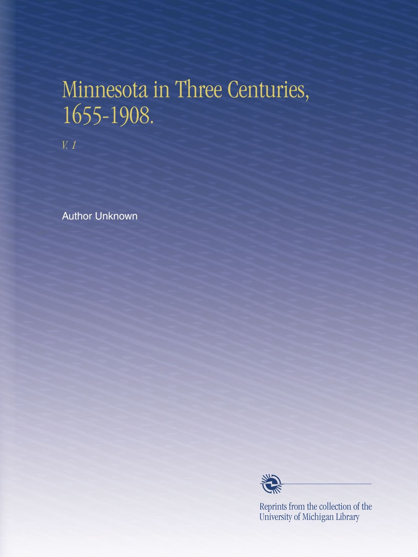 Read Online Minnesota in Three Centuries, 1655-1908.: V.  1 PDF