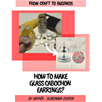 How to make glass cabochon earrings?: A detailed step by step manual from designing in Canva to making earrings with photos. (English Edition)
