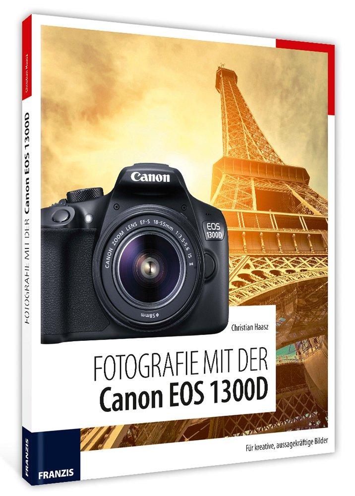 Fotografie mit der Canon EOS 1300D: Für kreative, aussagekräftige ...
