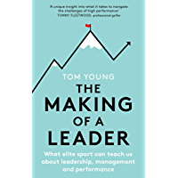 The Making of a Leader: What Elite Sport Can Teach Us About Leadership, Management and Performance (English Edition)