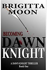 Becoming Dawn Knight: A Kindle Single (Short Story Thriller Book 1) Kindle Edition