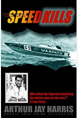 Speed Kills: Who killed the Cigarette Boat King, the fastest man on the seas? (Harris True Crime Collection) Paperback