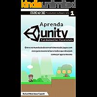 Unity Total: Fundamentos Essenciais [2D & 3D, Versão 2019]: Entre no mundo do desenvolvimento de jogos com este guia essencial para todos que desejam começar agora mesmo