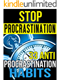 Stop Procrastination: 33 Anti-Procrastination Habits To Stop Being Lazy And Earn Back Your 1095 Hours A Year (Procrastination, Procrastination Cure, Stop ... Self-Discipline,) (English Edition)