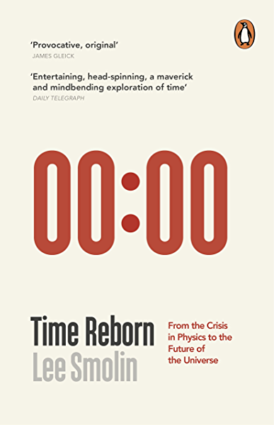 Time Reborn: From the Crisis in Physics to the Future of the ...