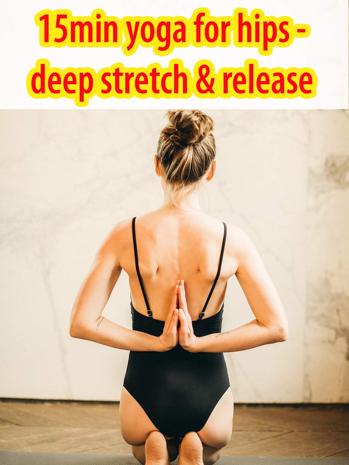 15min yoga for hips - deep stretch & release