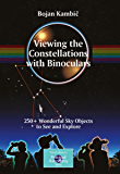Viewing the Constellations with Binoculars: 250+ Wonderful Sky Objects to See and Explore (The Patrick Moore Practical Astronomy Series)