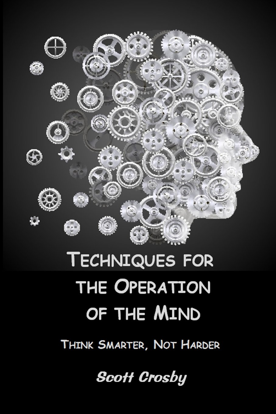 Thinking Smarter About People Who Think >> Techniques For The Operation Of The Mind Think Smarter Not Harder