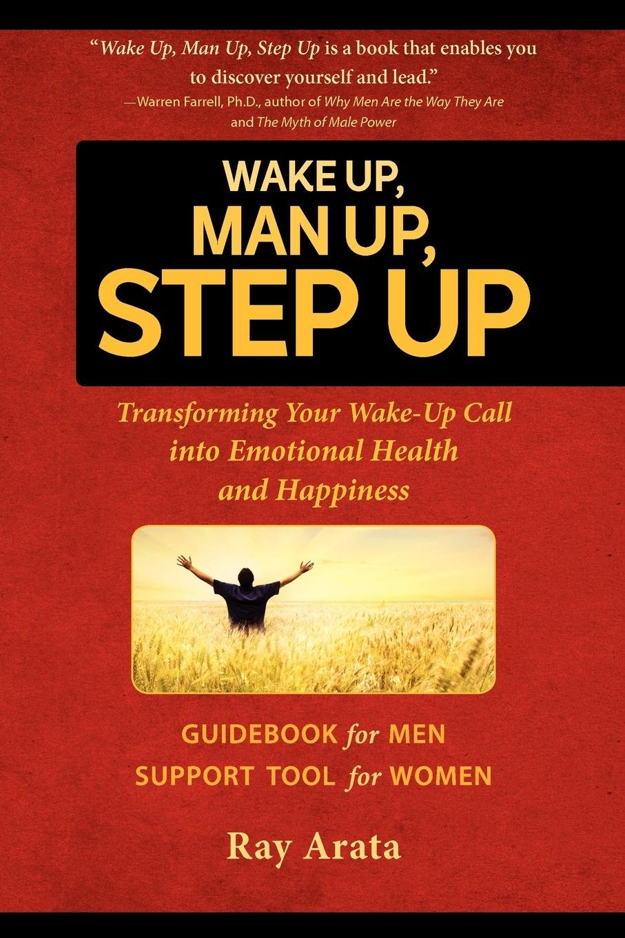 Wake Up, Man Up, Step Up: Transforming Your Wake-Up Call into Emotional  Health and Happiness: Ray Arata: 9780983943266: Amazon.com: Books