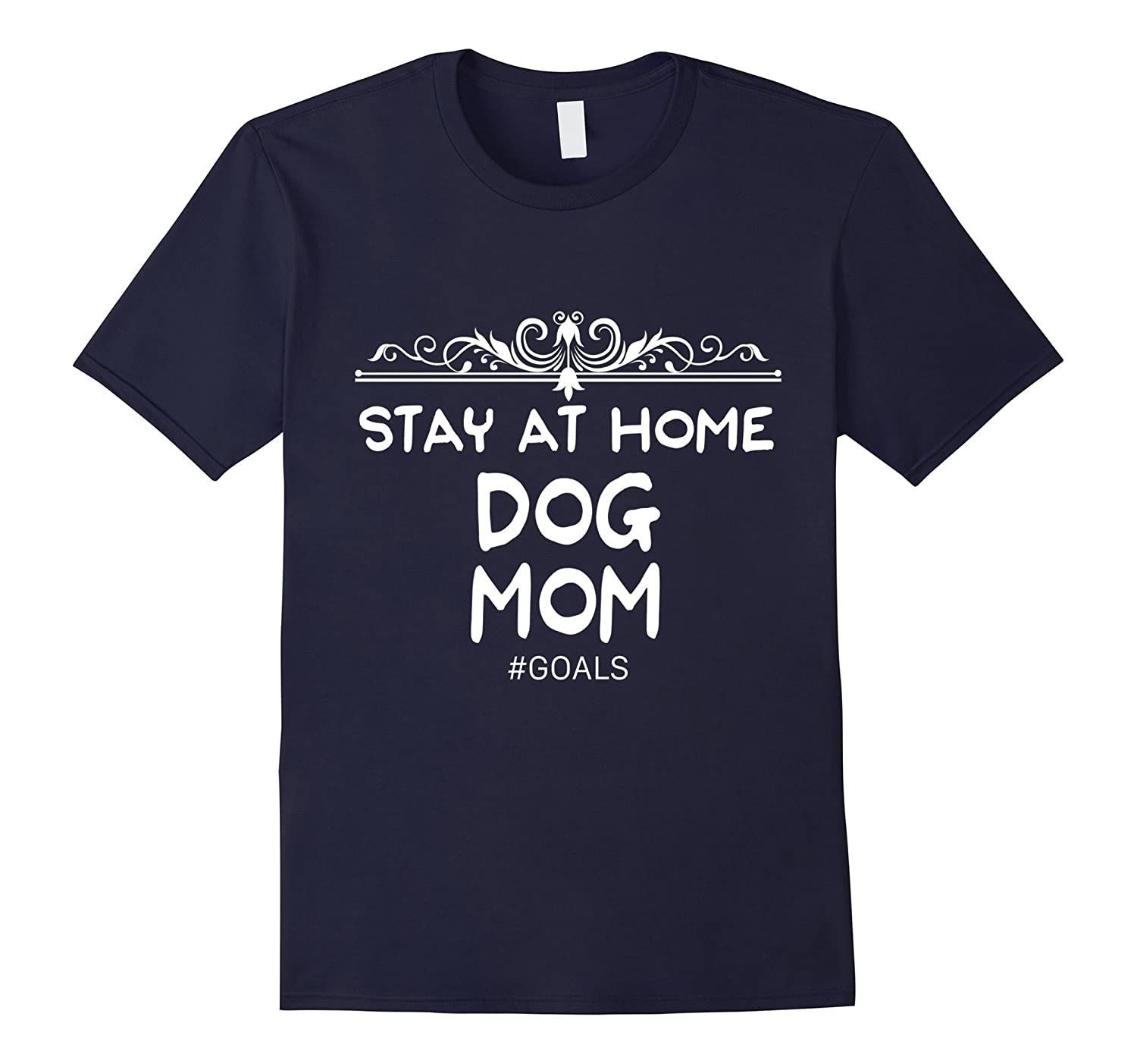 #Goals Stay At Home Dog Mom T-Shirt-BN
