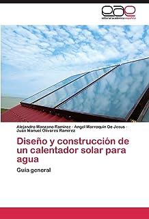 Diseño y construcción de un calentador solar para agua: Guía general (Spanish Edition)