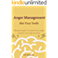 Anger Mnagement Bite Your Teeth: Ultimate Guide To Control Your Anger and Put Your Life On Track