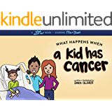 What Happens When a Kid Has Cancer: A Book About Childhood Cancer for Kids (What About Me? Books 4)
