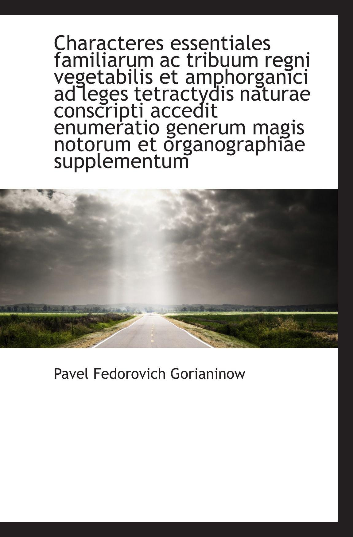 Read Online Characteres essentiales familiarum ac tribuum regni vegetabilis et amphorganici ad leges tetractydis (Latin Edition) pdf