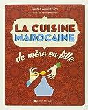 La Cuisine marocaine de mère en fille: 210 recettes et variantes