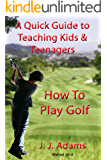 A Quick Guide To Teaching Kids & Teenagers How To Play Golf
