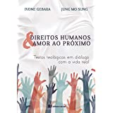 Direitos Humanos & Amor ao Próximo: Textos teológicos em diálogo com a vida real