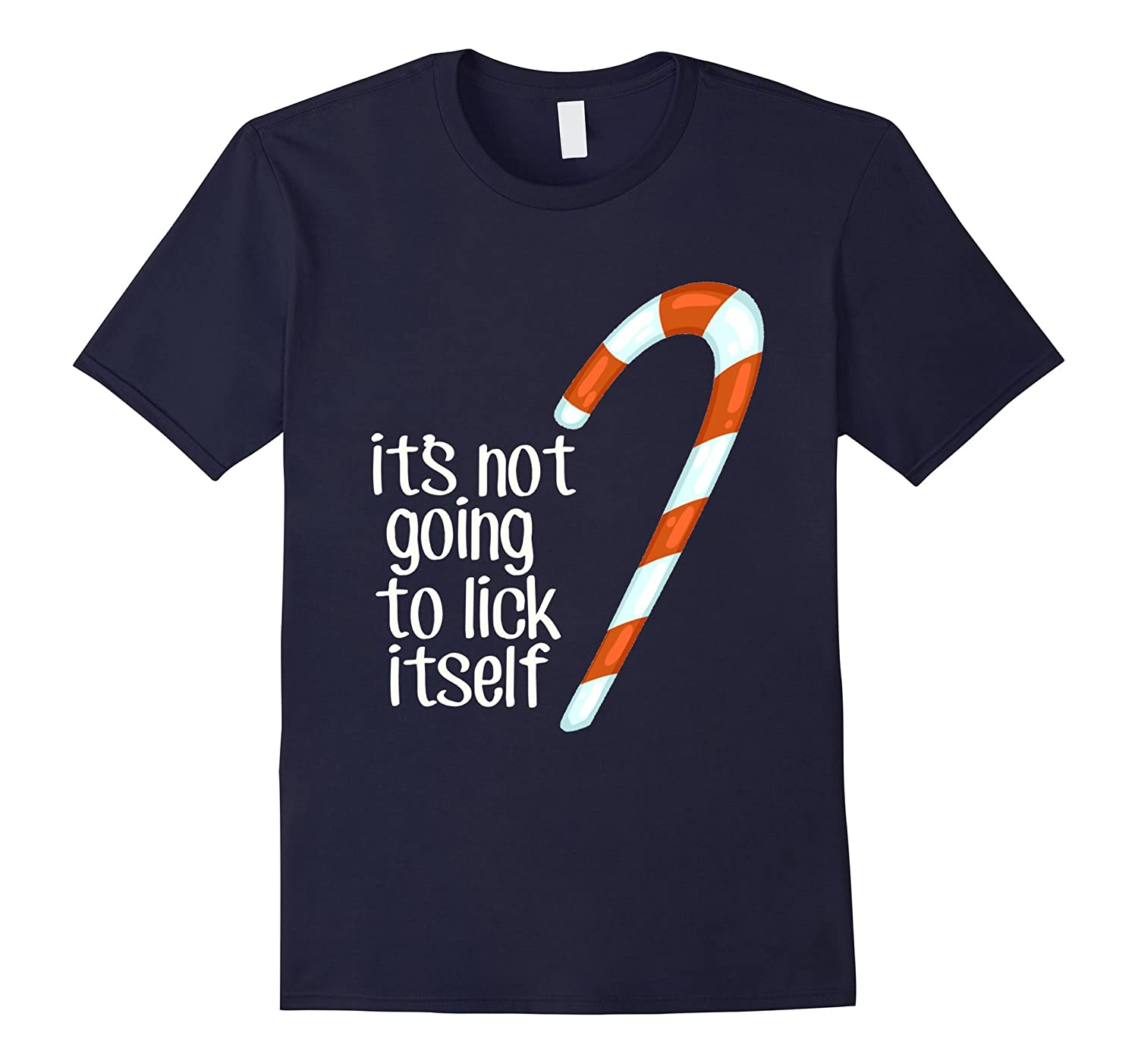 It's Not Going To Lick Itself | Funny Candy Cane Xmas Tee-Rose