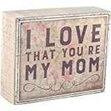 I Love That You're My Mom Decorative Wooden Box Sign