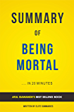 Summary of Being Mortal: by Atul Gawande | Includes Analysis