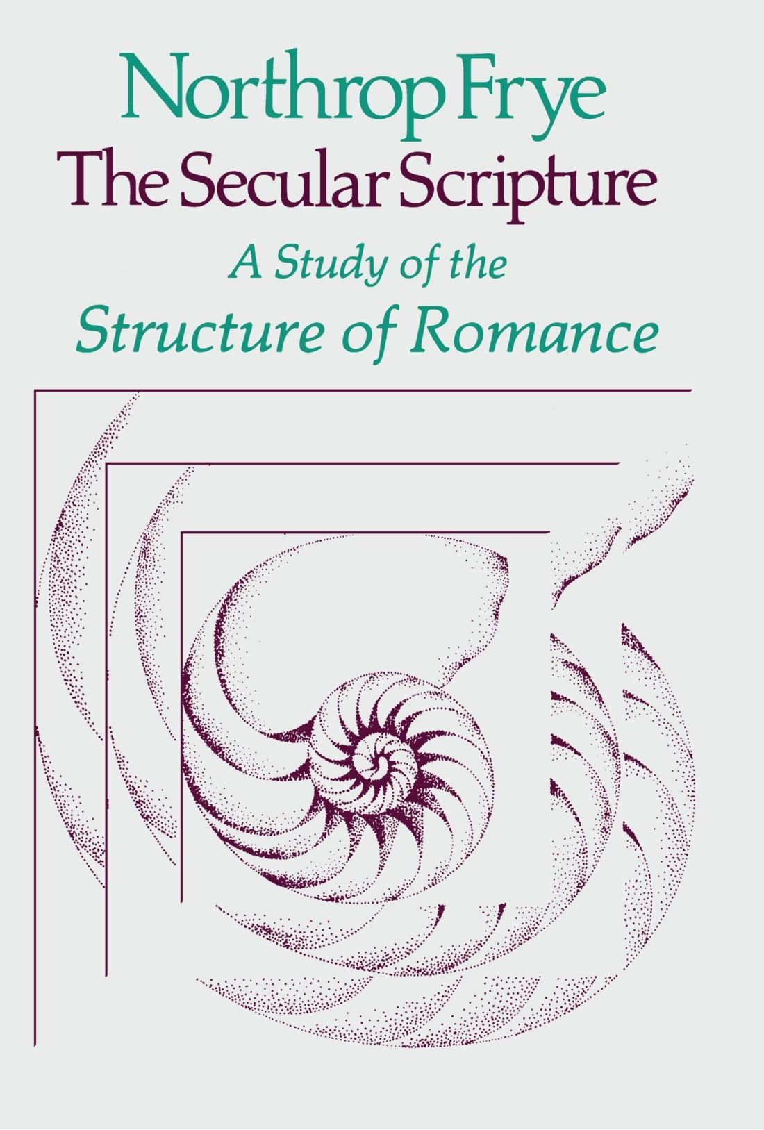 The Secular Scripture: A Study of the Structure of Romance: Northrop ...