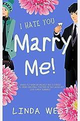 I Hate You. Marry Me! Kindle Edition