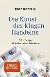 Die Kunst des klugen Handelns: 52 Irrwege, die Sie besser anderen überlassen (German Edition)