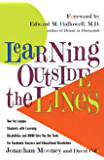Learning Outside The Lines: Two Ivy League Students With Learning Disabilities And Adhd Give You The Tools F (English Edition)