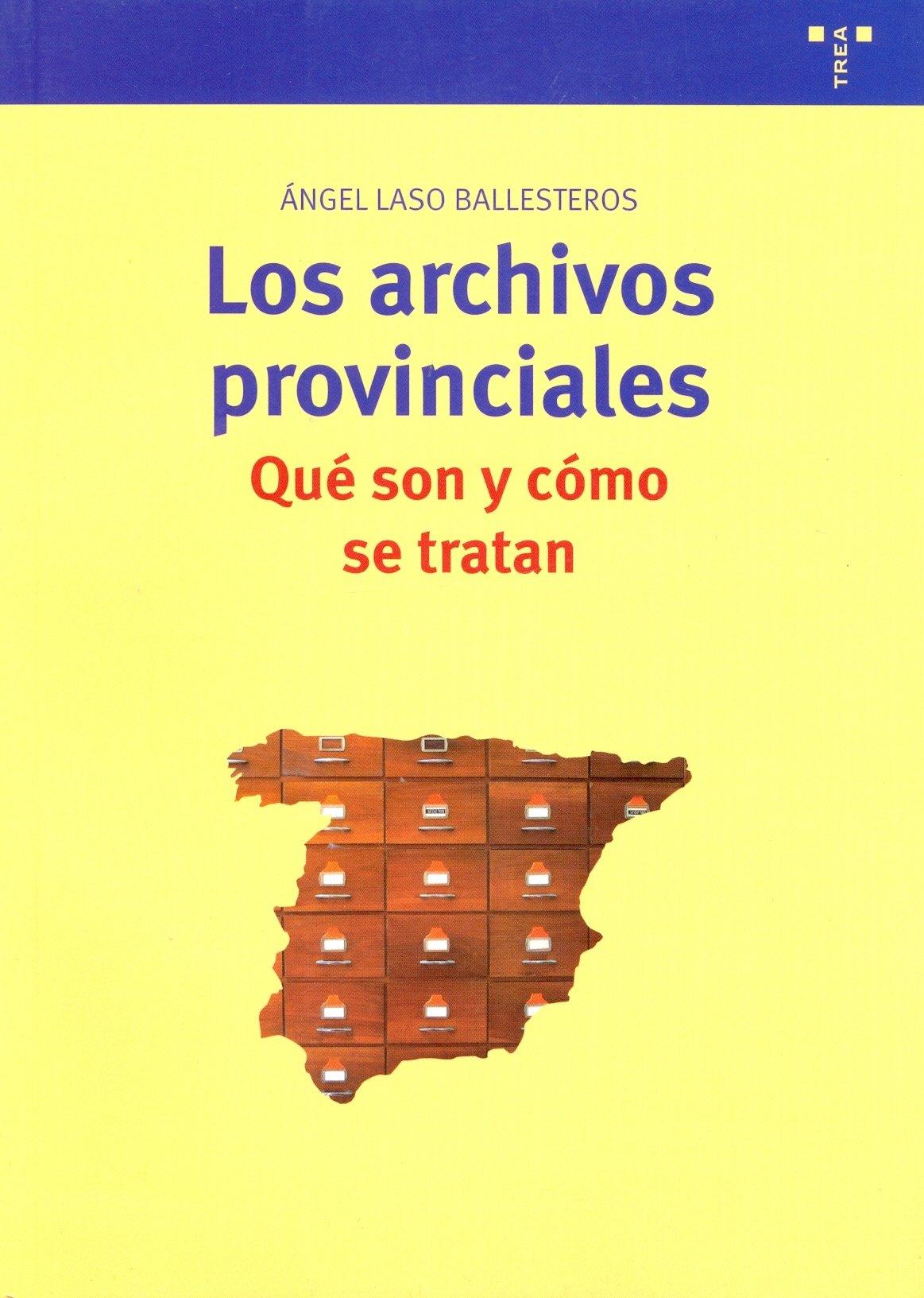 Los archivos provinciales: qué son y cómo se tratan (Archivos Siglo XXI) Tapa blanda – 1 ene 2009 Ángel Laso Ballesteros Ediciones Trea S.L. 8497044630