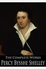 The Complete Works of Percy Bysshe Shelley: Prometheus Unbound, Ozymandias, The Masque of Anarchy, Queen Mab, Triumph of Life and More Kindle Edition