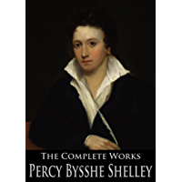The Complete Works of Percy Bysshe Shelley: Prometheus Unbound, Ozymandias, The Masque of Anarchy, Queen Mab, Triumph of Life and More