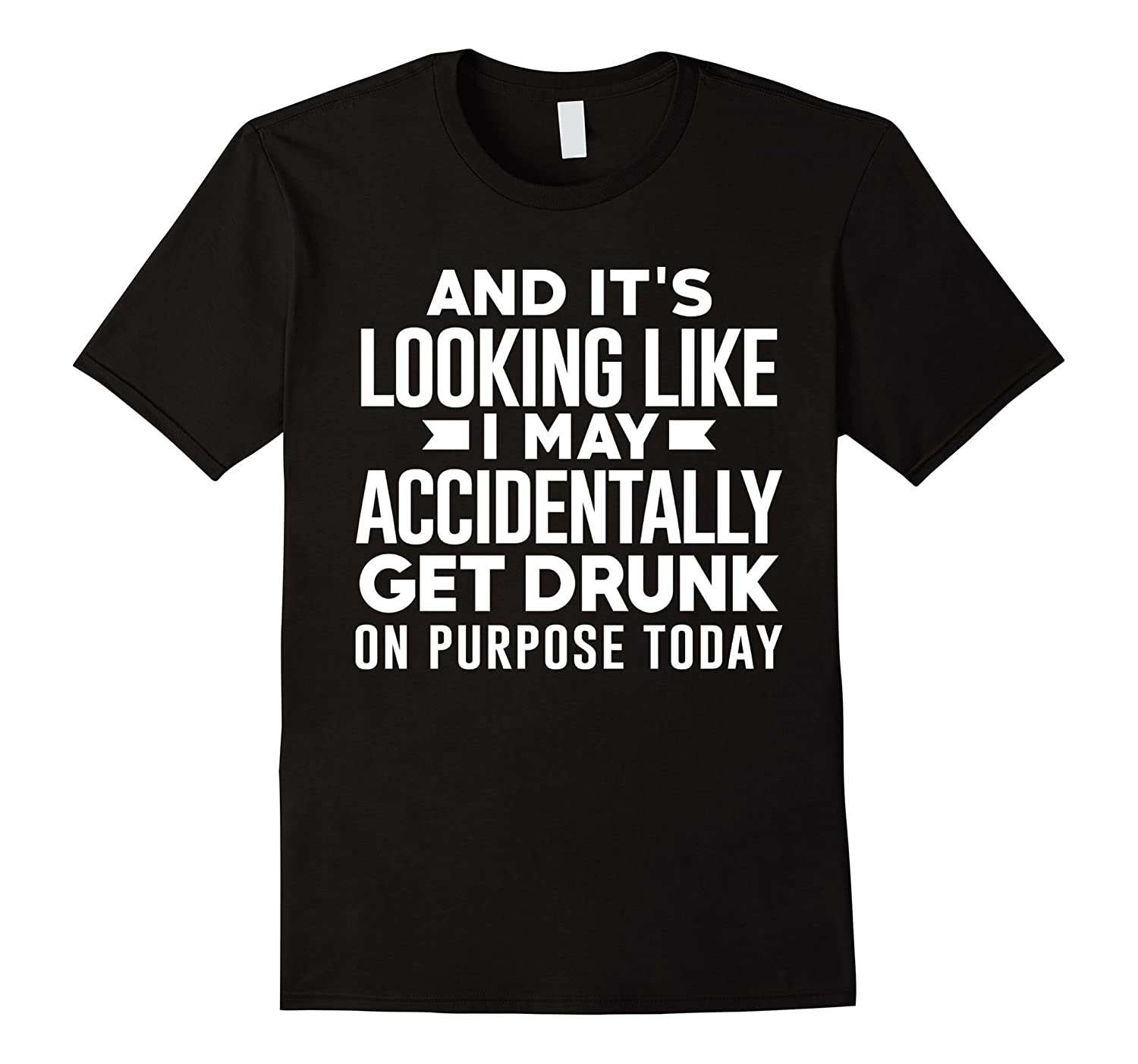 And Its Looking Like I May Accidentally Shirt-RT