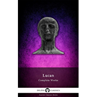 Delphi Complete Works of Lucan (Illustrated) (Delphi Ancient Classics Book 29) (English Edition)