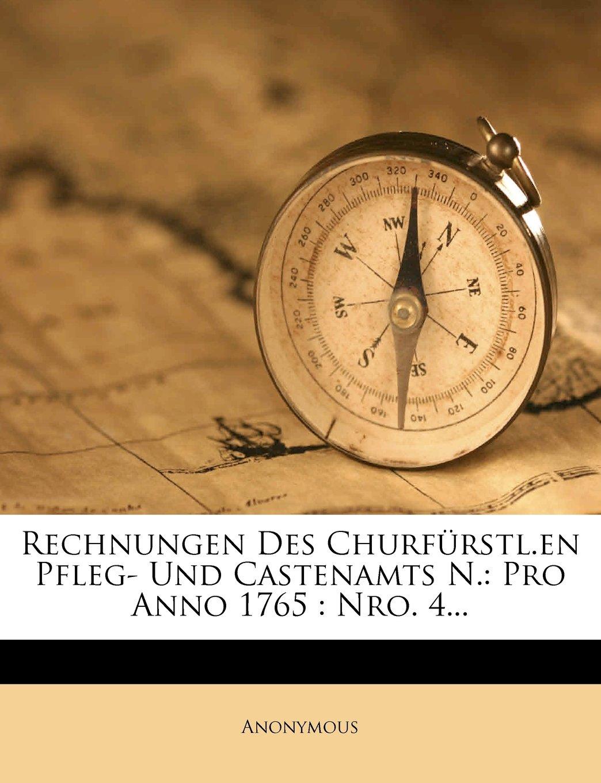 Rechnungen Des Churfürstl.en Pfleg- Und Castenamts N.: Pro Anno 1765 : Nro. 4... pdf epub
