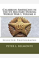 Calabrian-Americans in the US Military During World War I, Volume 4: Selected Photographs Paperback