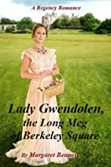 Lady Gwendolen, the Long Meg of Berkeley Square (A Clean and Sweet, light-hearted Regency Romance) Kindle Edition
