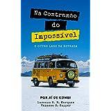 Na contramão do Impossível: O outro lado da estrada (Expedição América do Sul Livro 1)