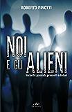 Noi e gli alieni: Incontri passati, presenti e futuri