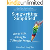 Songwriting Simplified: How to Write a Song in 5 Simple Steps -Even If You Don't Play An Instrument! book cover