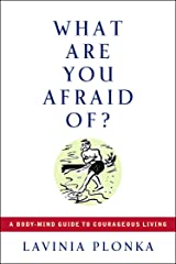 What Are You Afraid Of?: A Body/Mind Guide to Courageous Living Kindle Edition